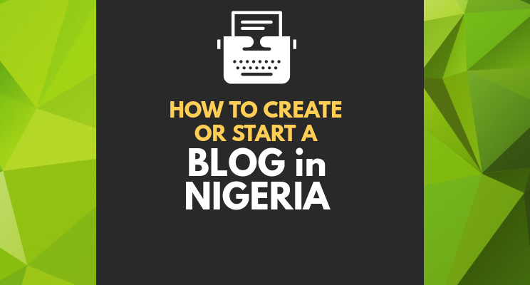 How to Create or Start a Blog in Nigeria
