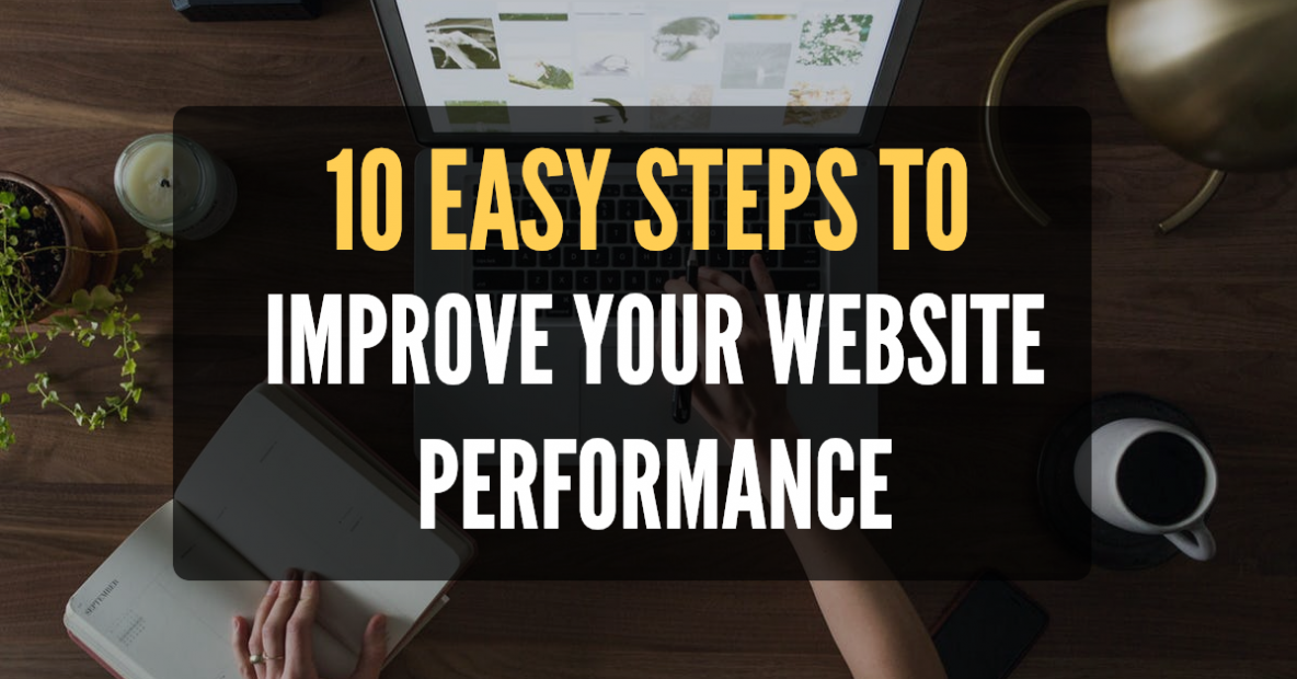 10 Easy Steps to improve your Website Performance